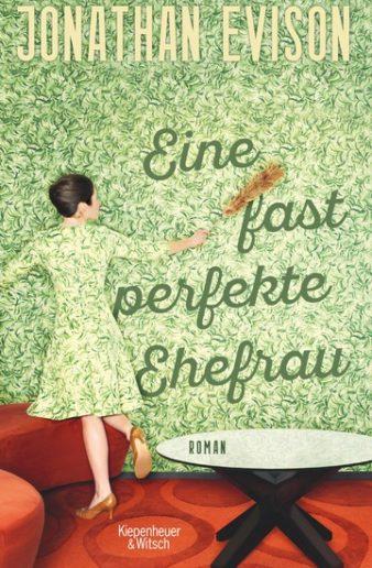 """Cover """"Eine fast perfekte Ehefrau"""" Jonathan Evison, übersetzt von Andrea O'Brien"""